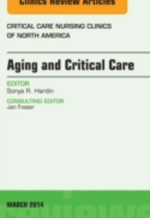 Aging and Critical Care, An Issue of Critical Care Nursing Clinics, E-Book