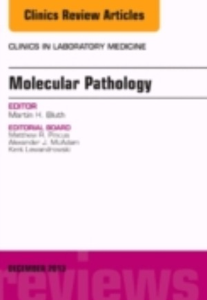 Molecular Pathology, An Issue of Clinics in Laboratory Medicine, E-Book