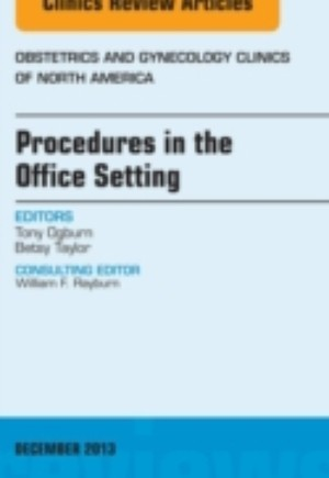 Procedures in the Office Setting, An Issue of Obstetric and Gynecology Clinics, E-Book
