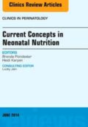 Current Concepts in Neonatal Nutrition, An Issue of Clinics in Perinatology