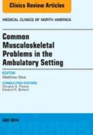 Common Musculoskeletal Problems in the Ambulatory Setting , An Issue of Medical Clinics