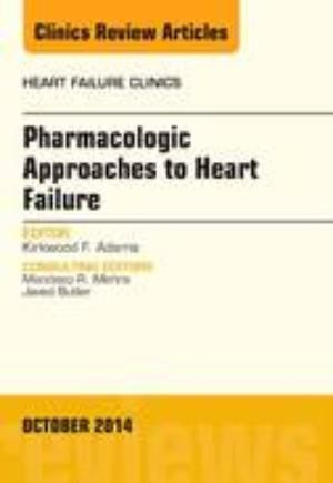 Pharmacologic Approaches to Heart Failure, An Issue of Heart Failure Clinics
