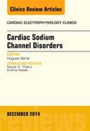 Cardiac Sodium Channel Disorders, An Issue of Cardiac Electrophysiology Clinics