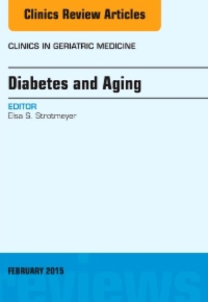 Diabetes and Aging, An Issue of Clinics in Geriatric Medicine