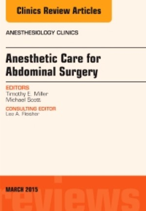Anesthetic Care for Abdominal Surgery, An Issue of Anesthesiology Clinics