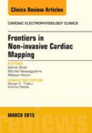 Frontiers in Noninvasive Cardiac Mapping, An Issue of Cardiac Electrophysiology Clinics
