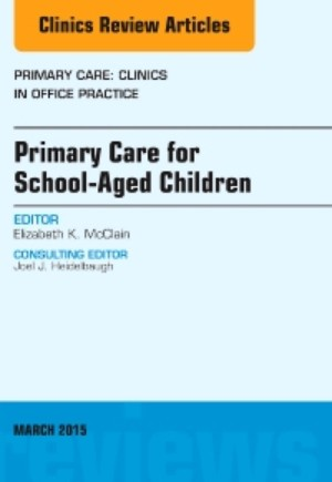 Primary Care for School-Aged Children, An Issue of Primary Care: Clinics in Office Practice