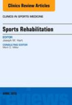 Sports Rehabilitation, An Issue of Clinics in Sports Medicine