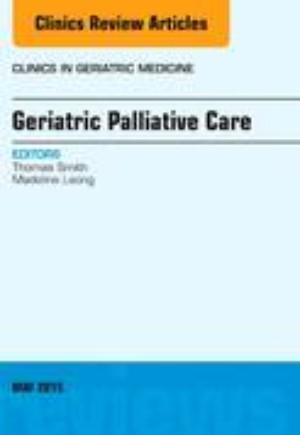 Geriatric Palliative Care, An Issue of Clinics in Geriatric Medicine