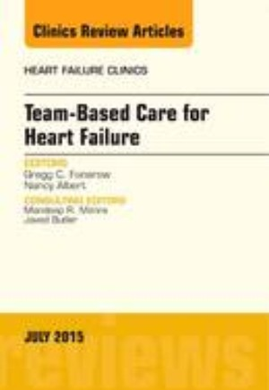 Team-Based Care for Heart Failure, An Issue of Heart Failure Clinics