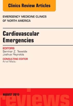 Cardiovascular Emergencies, An Issue of Emergency Medicine Clinics of North America