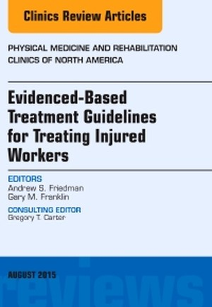 Evidence-Based Treatment Guidelines for Treating Injured Workers, An Issue of Physical Medicine and Rehabilitation Clinics of North America