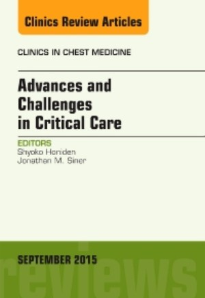 Advances and Challenges in Critical Care, An Issue of Clinics in Chest Medicine