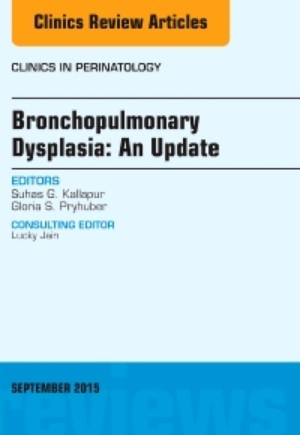 Bronchopulmonary Dysplasia: An Update, An Issue of Clinics in Perinatology