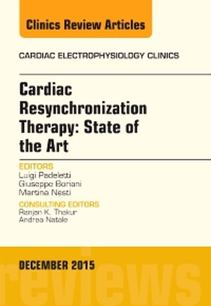 Cardiac Resynchronization Therapy: State of the Art, An Issue of Cardiac Electrophysiology Clinics