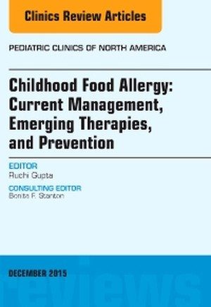 Childhood Food Allergy: Current Management, Emerging Therapies, and Prevention, An Issue of Pediatric Clinics