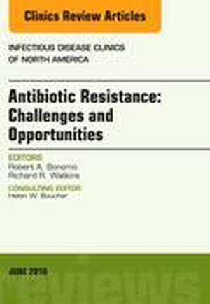 Antibiotic Resistance: Challenges and Opportunities, An Issue of Infectious Disease Clinics of North America