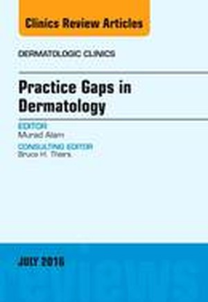 Practice Gaps in Dermatology, An Issue of Dermatologic Clinics