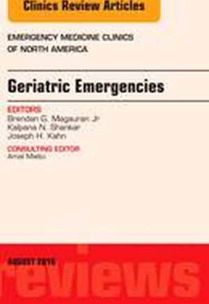 Geriatric Emergencies, An Issue of Emergency Medicine Clinics of North America