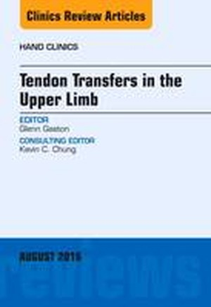 Tendon Transfers in the Upper Limb, An Issue of Hand Clinics