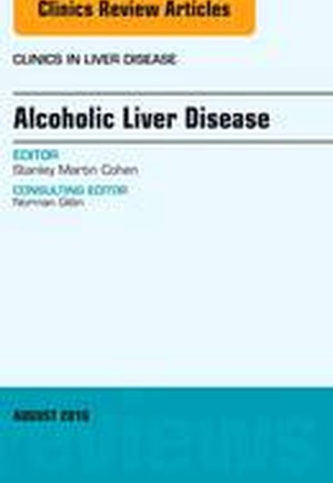 Alcoholic Liver Disease, An Issue of Clinics in Liver Disease