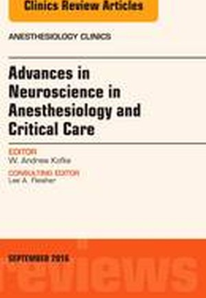 Advances in Neuroscience in Anesthesia and Critical Care, An Issue of Anesthesiology Clinics