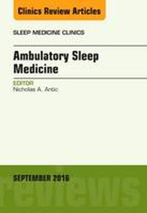 Ambulatory Sleep Medicine, An Issue of Sleep Medicine Clinics