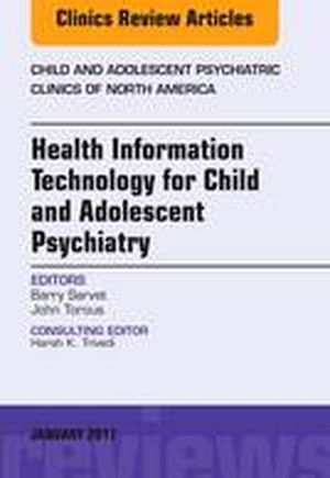 Health Information Technology for Child and Adolescent Psychiatry, An Issue of Child and Adolescent Psychiatric Clinics of North America