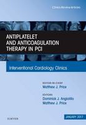 Antiplatelet and Anticoagulation Therapy In PCI, An Issue of Interventional Cardiology Clinics
