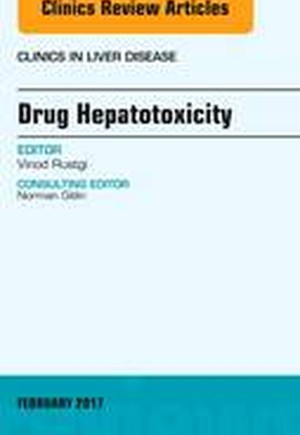 Drug Hepatotoxicity, An Issue of Clinics in Liver Disease
