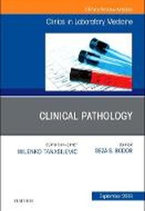 Clinical Pathology, An Issue of the Clinics in Laboratory Medicine