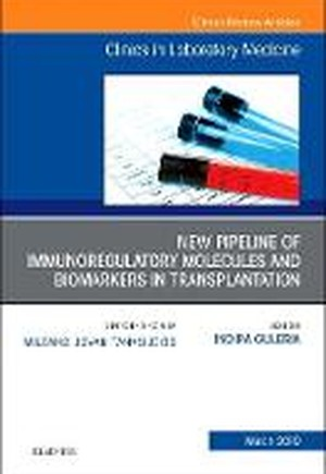 New Pipeline of Immunoregulatory Molecules and Biomarkers in Transplantation, An Issue of the Clinics in Laboratory Medicine