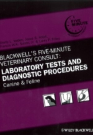 Blackwell's Five-Minute Veterinary Consult: Laboratory Tests and Diagnostic Procedures