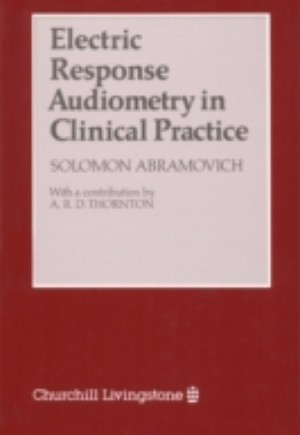 Electric Response Audiometry in Clinical Practice E-Book