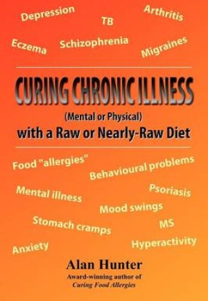 Curing Chronic Illness (mental or Physical) with a Raw or Nearly Raw Diet