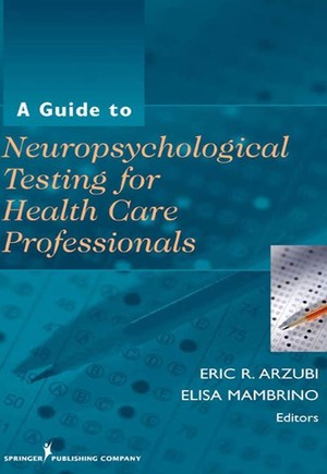 Guide to Neuropsychological Testing for Health Care Professionals