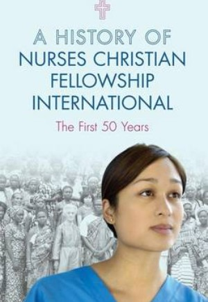 A History of Nurses Christian Fellowship International