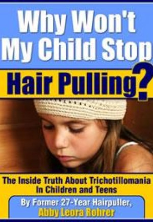 Why Won't My Child Stop Hair Pulling? The Inside Truth About Trichotillomania in Children and Teens