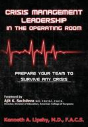 Crisis Management Leadership in the Operating Room--Prepare Your Team to Survive Any Crisis