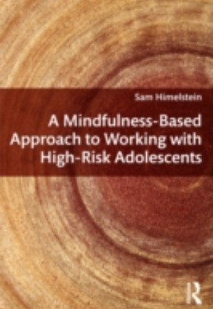 Mindfulness-Based Approach to Working with High-Risk Adolescents