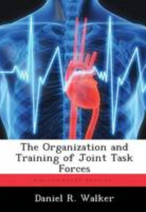 The Organization and Training of Joint Task Forces