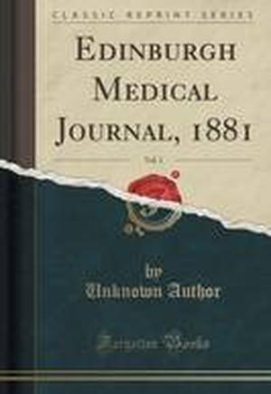 Edinburgh Medical Journal, 1881, Vol. 1 (Classic Reprint)
