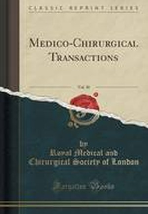 Medico-Chirurgical Transactions, Vol. 30 (Classic Reprint)