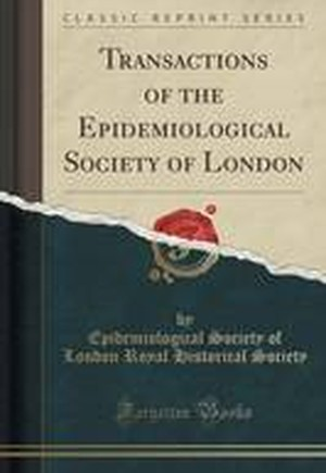Transactions of the Epidemiological Society of London (Classic Reprint)
