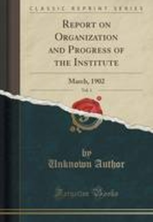 Report on Organization and Progress of the Institute, Vol. 1