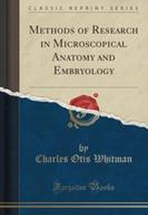 Methods of Research in Microscopical Anatomy and Embryology (Classic Reprint)