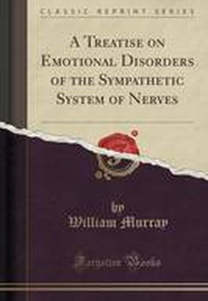 A Treatise on Emotional Disorders of the Sympathetic System of Nerves (Classic Reprint)