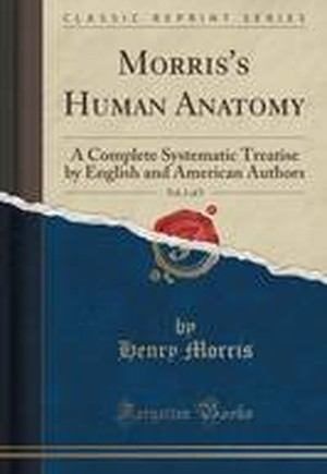 Morris's Human Anatomy, Vol. 1 of 5