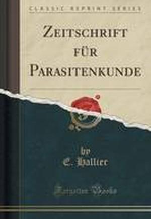 Zeitschrift Fur Parasitenkunde (Classic Reprint)