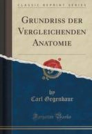 Grundriss Der Vergleichenden Anatomie (Classic Reprint)